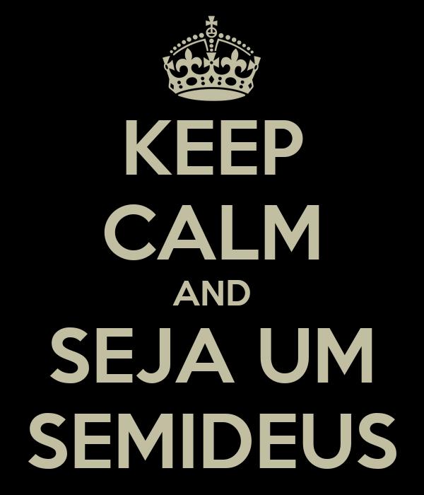 KEEP CALM AND SEJA UM SEMIDEUS