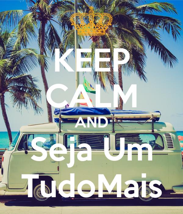 KEEP CALM AND Seja Um TudoMais