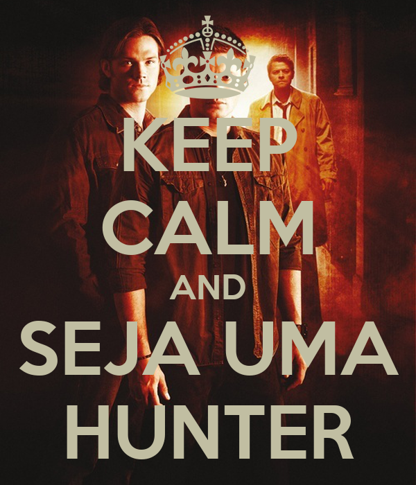 KEEP CALM AND SEJA UMA HUNTER