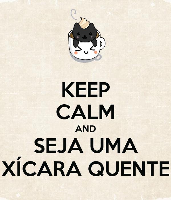 KEEP CALM AND SEJA UMA XÍCARA QUENTE