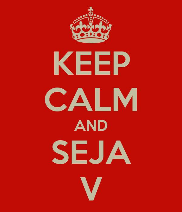 KEEP CALM AND SEJA V