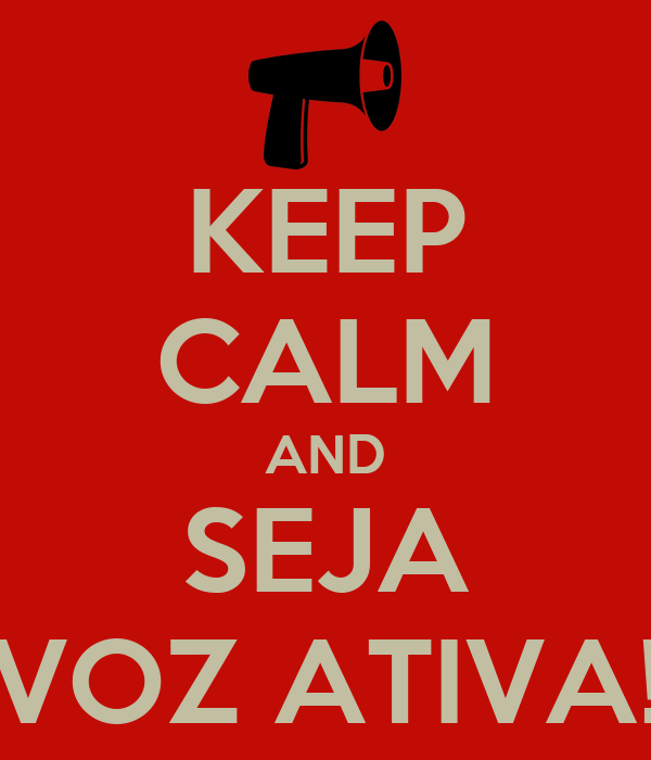 KEEP CALM AND SEJA VOZ ATIVA!