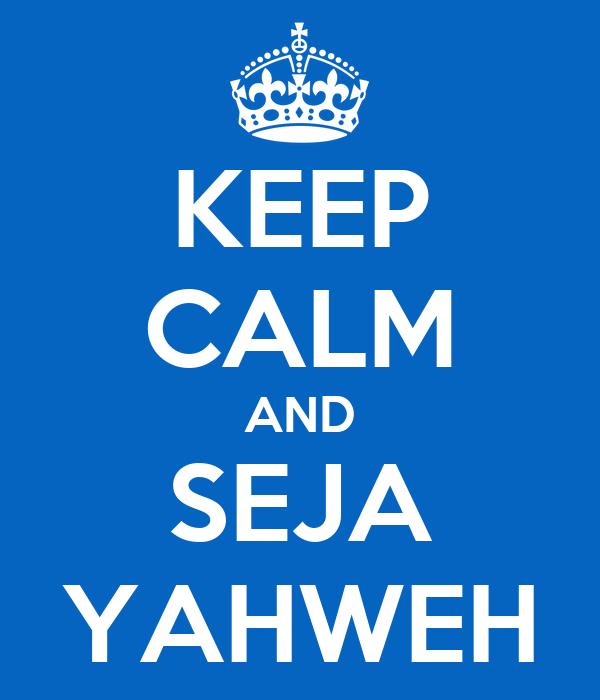 KEEP CALM AND SEJA YAHWEH