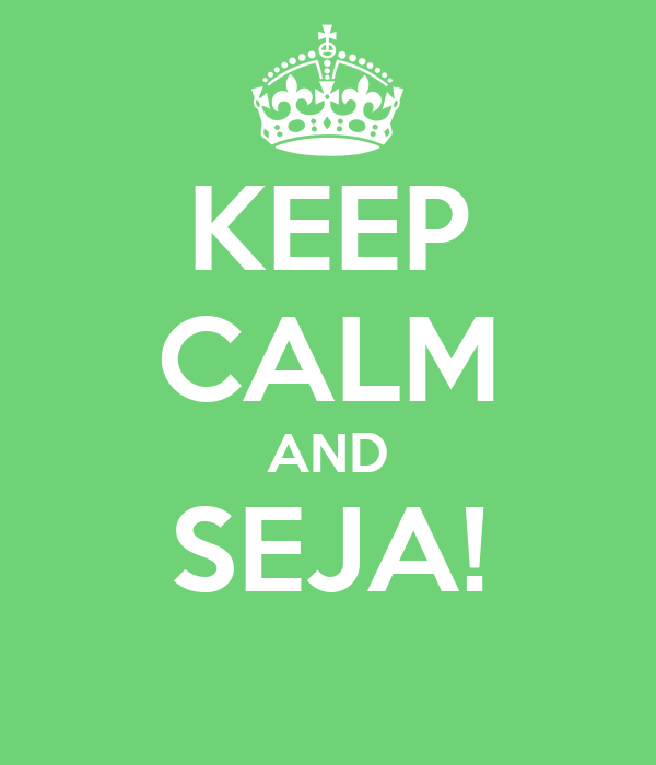 KEEP CALM AND SEJA!