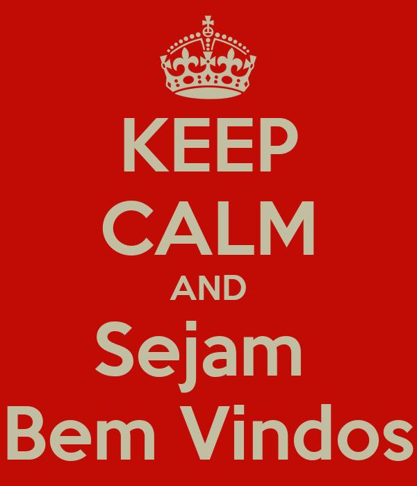 KEEP CALM AND Sejam  Bem Vindos
