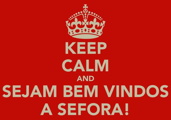 KEEP CALM AND SEJAM BEM VINDOS A SEFORA!