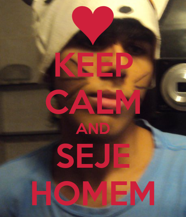 KEEP CALM AND SEJE HOMEM
