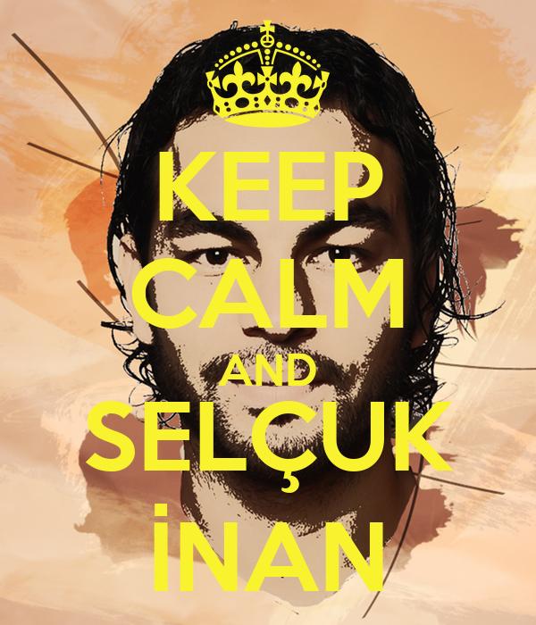 KEEP CALM AND SELÇUK İNAN