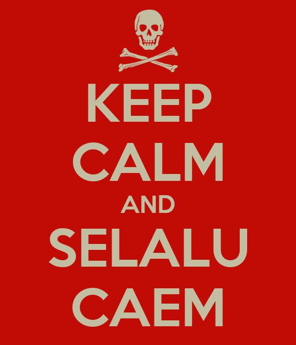 KEEP CALM AND SELALU CAEM