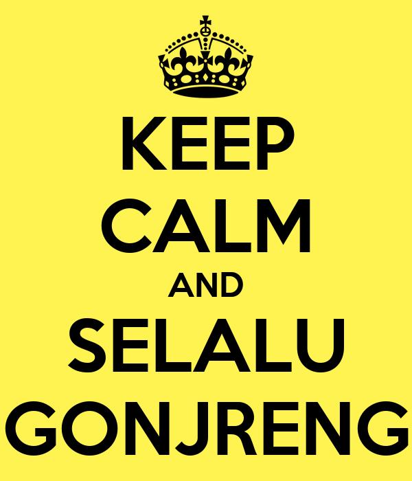 KEEP CALM AND SELALU GONJRENG