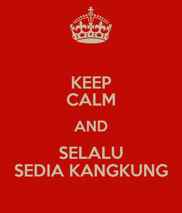 KEEP CALM AND SELALU SEDIA KANGKUNG