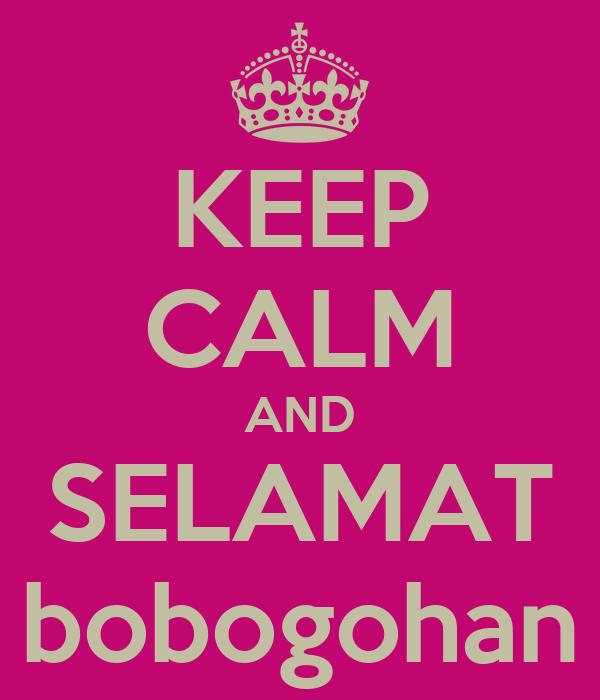 KEEP CALM AND SELAMAT bobogohan