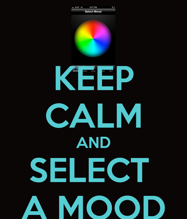 KEEP CALM AND SELECT  A MOOD