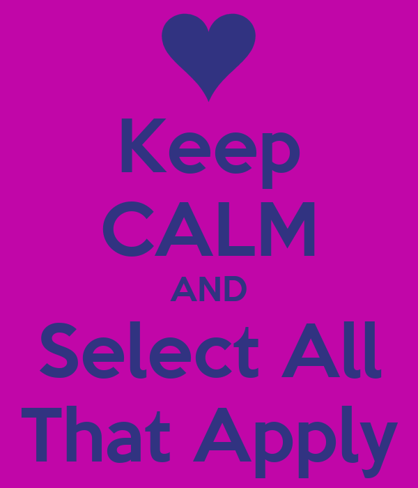 Keep CALM AND Select All That Apply