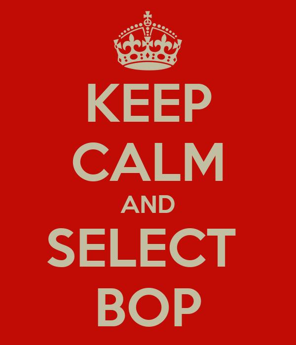 KEEP CALM AND SELECT  BOP