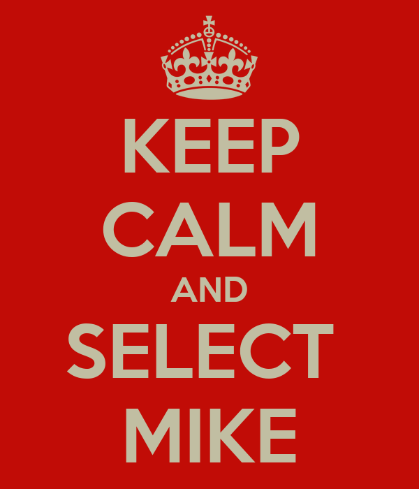 KEEP CALM AND SELECT  MIKE