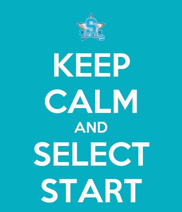 KEEP CALM AND SELECT START