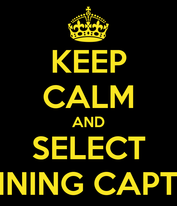 KEEP CALM AND SELECT WINNING CAPTAIN