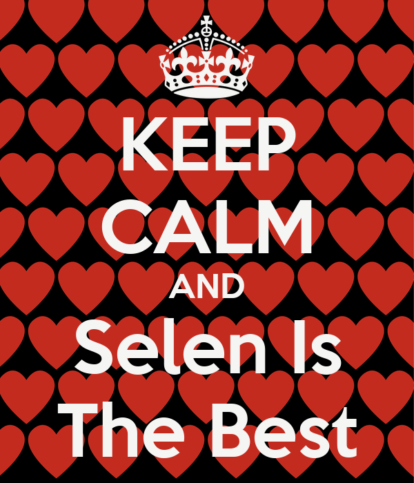 KEEP CALM AND Selen Is The Best