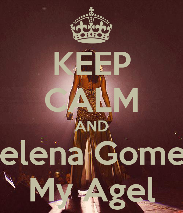KEEP CALM AND Selena Gomez My Agel