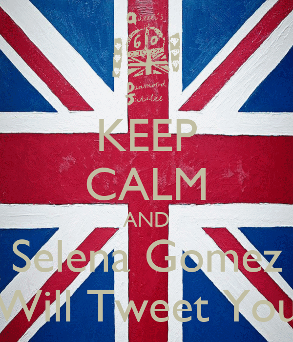KEEP CALM AND Selena Gomez Will Tweet You