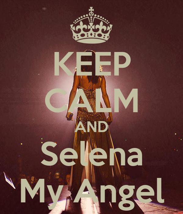 KEEP CALM AND Selena My Angel