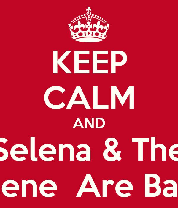 KEEP CALM AND Selena & The Scene  Are Back