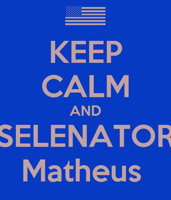 KEEP CALM AND SELENATOR Matheus