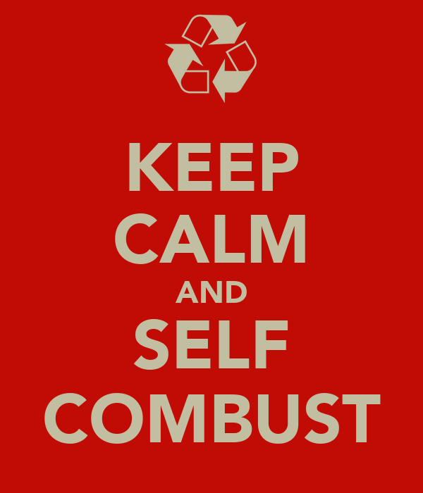 KEEP CALM AND SELF COMBUST