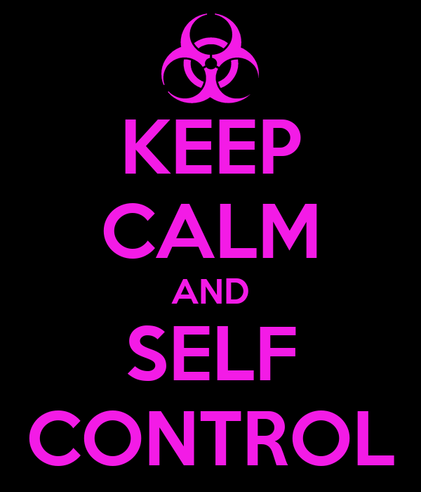 KEEP CALM AND SELF CONTROL