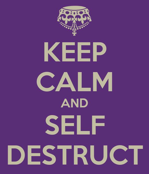 KEEP CALM AND SELF DESTRUCT