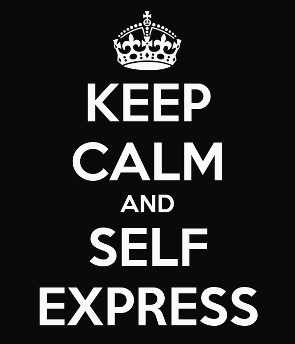 KEEP CALM AND SELF EXPRESS