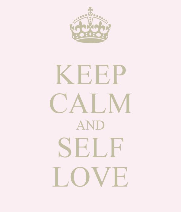 KEEP CALM AND SELF LOVE