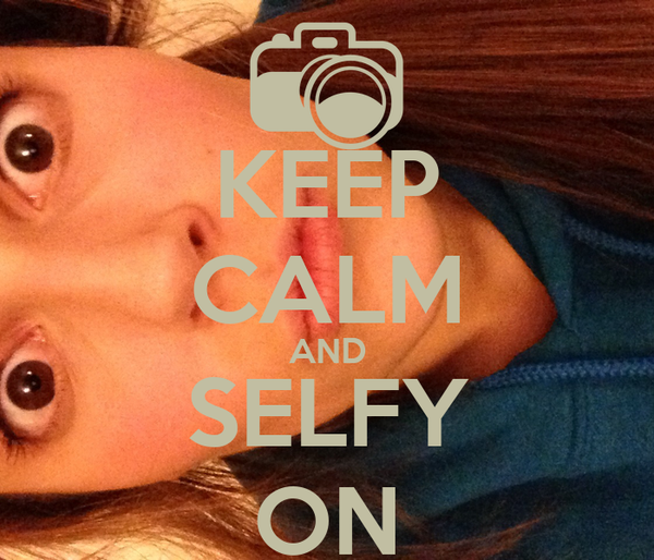 KEEP CALM AND SELFY ON