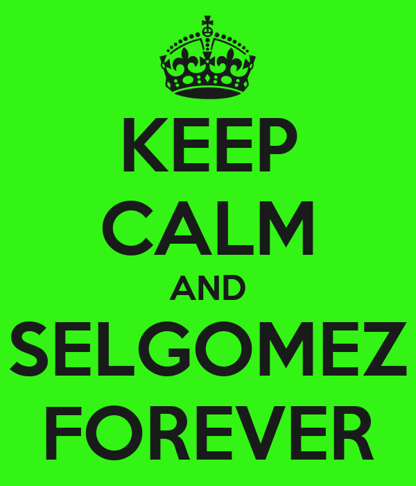 KEEP CALM AND SELGOMEZ FOREVER