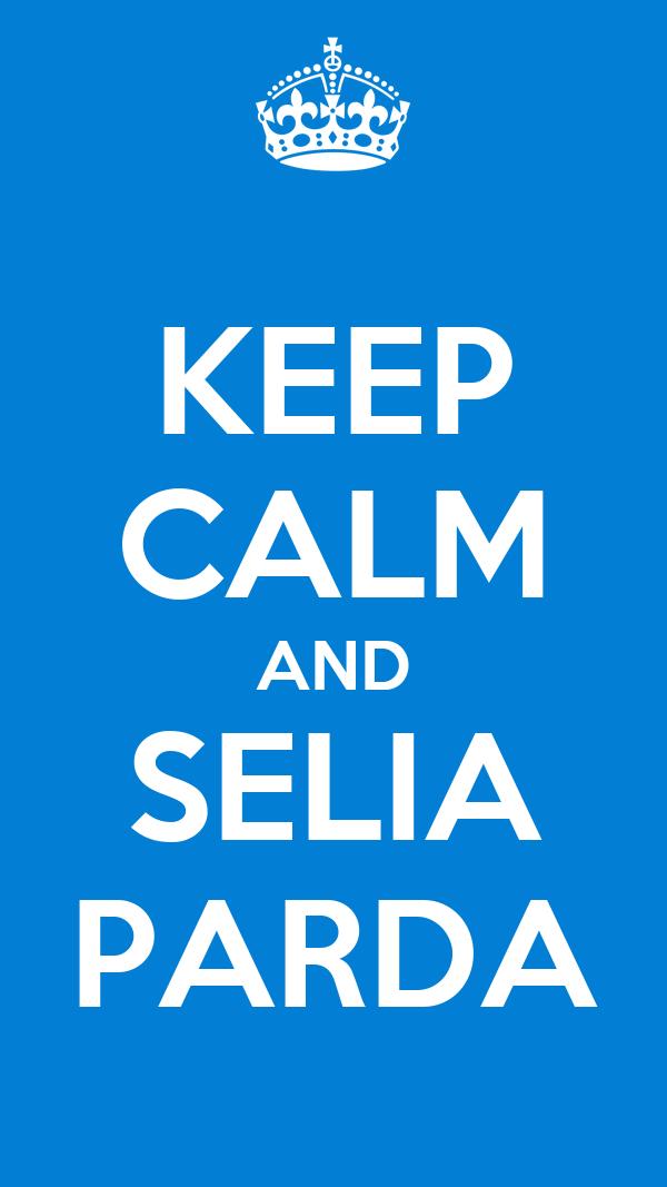 KEEP CALM AND SELIA PARDA