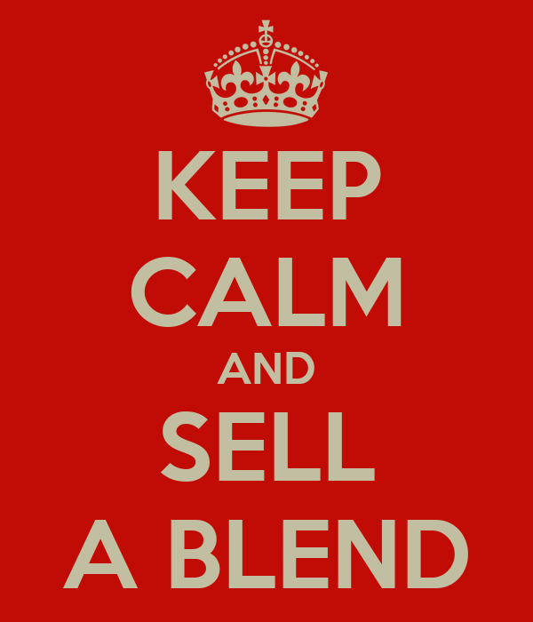 KEEP CALM AND SELL A BLEND