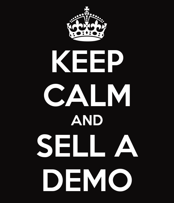 KEEP CALM AND SELL A DEMO