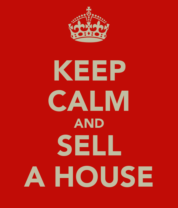 KEEP CALM AND SELL A HOUSE