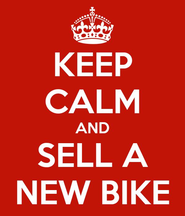 KEEP CALM AND SELL A NEW BIKE