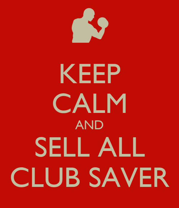 KEEP CALM AND SELL ALL CLUB SAVER
