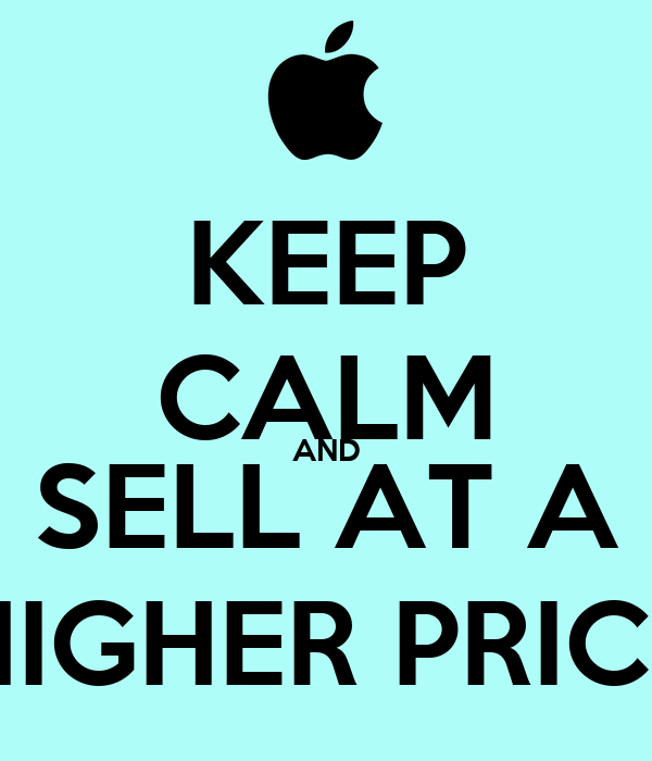 KEEP CALM AND SELL AT A HIGHER PRICE