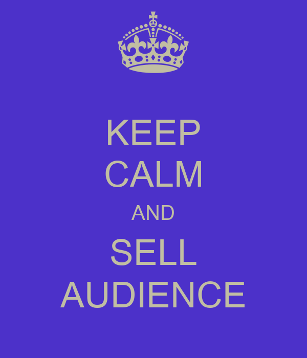 KEEP CALM AND SELL AUDIENCE