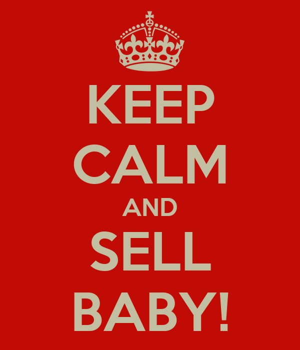 KEEP CALM AND SELL BABY!
