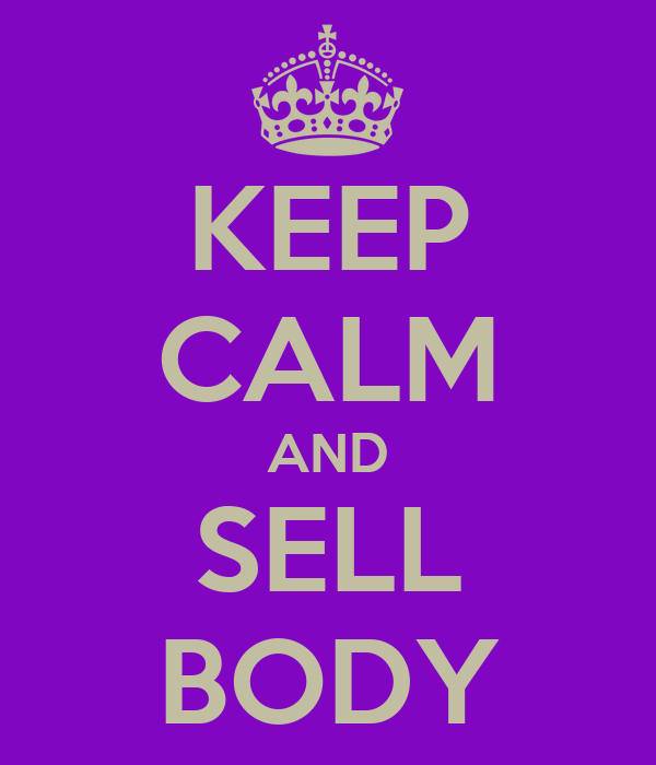 KEEP CALM AND SELL BODY