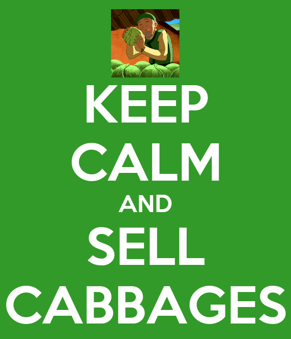 KEEP CALM AND SELL CABBAGES