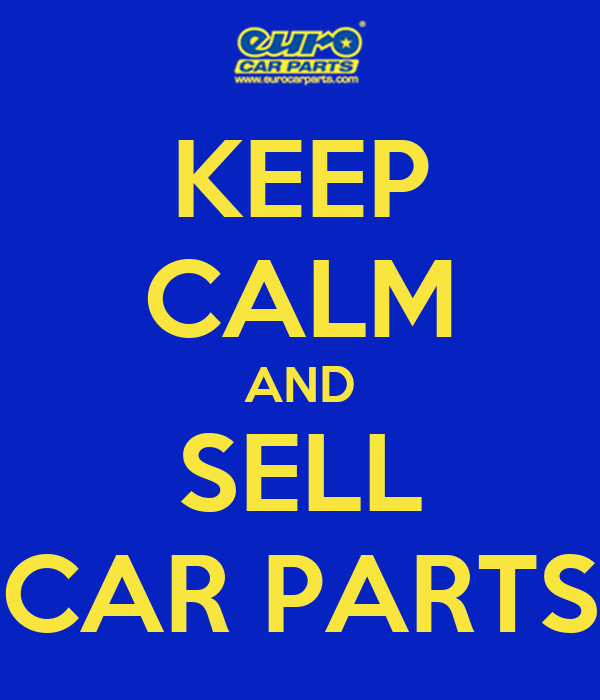 KEEP CALM AND SELL CAR PARTS