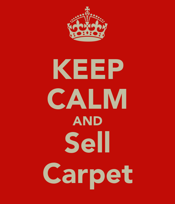 KEEP CALM AND Sell Carpet
