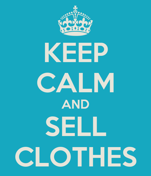 KEEP CALM AND SELL CLOTHES