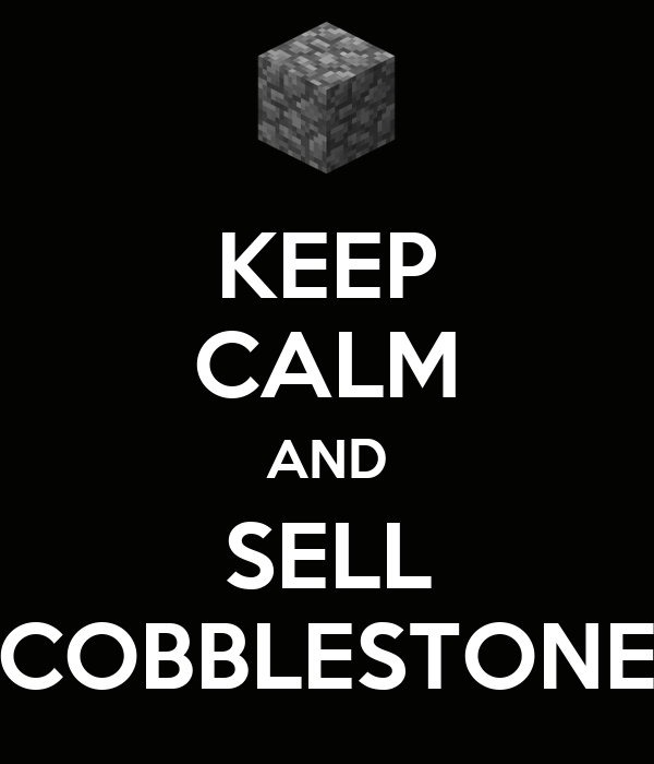 KEEP CALM AND SELL COBBLESTONE